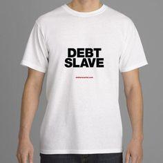 Debt slave – classic unisex t-shirt