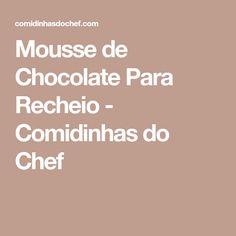 Mousse de Chocolate Para Recheio - Comidinhas do Chef