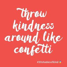 Throw Kindness Around like Confetti #30shadesofkind  #E53935 #fridayfunday #fridayfeeling