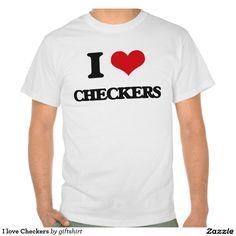 I love Checkers T-shirts