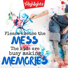 """""""Please excuse the mess, the kids are busy making memories"""""""