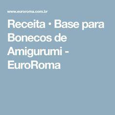 Receita • Base para Bonecos de Amigurumi - EuroRoma