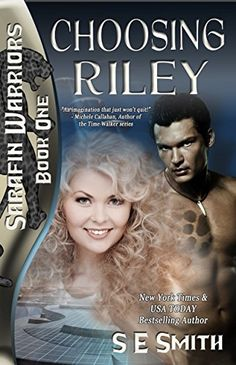 Choosing Riley: Science Fiction Romance (Sarafin Warriors Book 1):   New York Times and USA TODAY Bestselling author of Science Fiction, Urban Fantasy, and Paranormal Romance brings another action, adventure, and suspense-filled story to transport readers