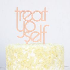 treat yo self wedding or party cake topper in white, gold, black and maple on Etsy, $15.00