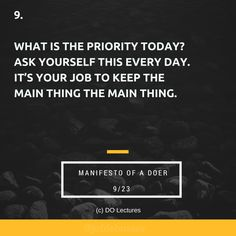 9. What is the priority today? Ask yourself this every day. It's your job to keep the main thing the main thing.  #quote #inspire #inspiration #qotd #quotes #entrepreneur #success #change #motivation #wisdom #workhard #work #motivational #passion