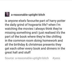 This is literally my life!!!! Some people think the daily life of hogwarts is so boring and I'm like no, that's the best part!!