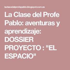 """La Clase del Profe Pablo: aventuras y aprendizaje: DOSSIER PROYECTO : """"EL ESPACIO"""""""