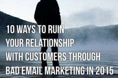 10 Ways to Ruin Your Relationship With Customers Through Bad Email Marketing in 2015