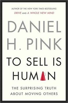 """Read """"To Sell Is Human The Surprising Truth About Moving Others"""" by Daniel H. Pink available from Rakuten Kobo. **Look out for Daniel Pink's new book, When: The Scientific Secrets of Perfect Timing New York Times Business Bestsel. Great Books, New Books, Books To Read, 1 Wall Street, American Words, Rule Of Three, Susa, Startup, Perfect Timing"""