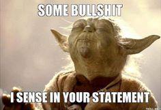 Star Wars Geek | Some Bullshit I sense in your statement | Created by Yoda via Funny Technology - Google+
