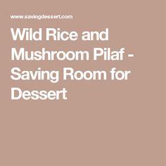 Wild Rice and Mushroom Pilaf - Saving Room for Dessert