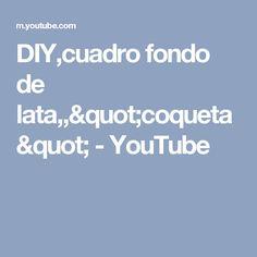 """DIY,cuadro fondo de lata,,""""coqueta"""" - YouTube"""