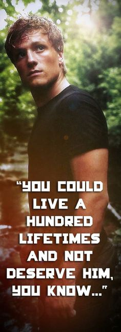 "What ever! I could say the same to Peeta about Katniss! ""You could live a thousand lifetimes and never deserve HER, you know."" I think their equal! Beat that Haymitch!"