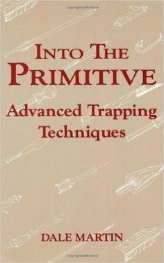 1989. Into the Primitive: Advanced Trapping Techniques: Amazon.co.uk: Dale Martin: 9780873645300: Books