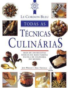 Todas As Técnicas Culinárias - Le Cordon Bleu R$ 149,90