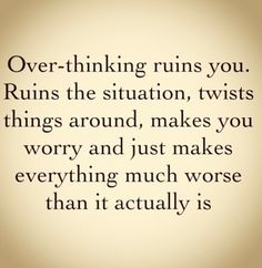 over thinking..