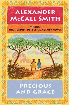 Precious and Grace by Alexander McCall Smith | PenguinRandomHouse.com  Amazing book I had to share from Penguin Random House