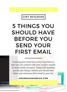 5 Things You Should Have Before You Send Your First Email |Growing your email list is very important so that you can connect with your readers outside of social media accounts.