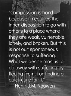 there is also a need for compassion within...stop hiding from your weak, vulnerable, lonely, and broken side...accept the all of yourself.