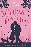 Free Kindle Book -   I Wish for You: A Happily Ever After Romantic Comedy