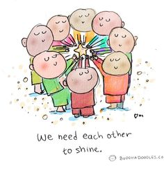 We need each other to shine.