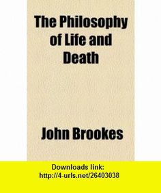 The Philosophy of Life and Death (9781154598421) John Brookes , ISBN-10: 115459842X  , ISBN-13: 978-1154598421 ,  , tutorials , pdf , ebook , torrent , downloads , rapidshare , filesonic , hotfile , megaupload , fileserve