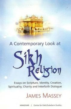 A Contemporary Look at Sikh Religion: Essays on Scripture, Identity, Creation