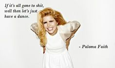 Let's have a dance! Paloma Faith quote
