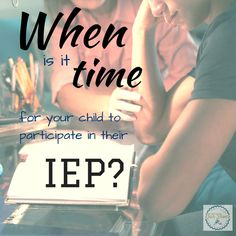 At what age should your child be participating in IEP meetings and the special education process?
