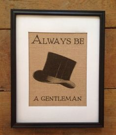 Always be a gentleman - Burlap Art - Top Hat - Baby Boy Nursery - Baby Shower Gift - Eco Friendly Art - Artwork only