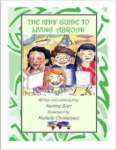 The Kids' Guide to Living Abroad: Martine Zoer, Michelle Christensn: 9780965853842: Amazon.com: Books