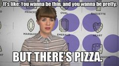 It's Like: You Wanna Be Thin,  You Wanna Be Pretty, But There's Pizza!!!