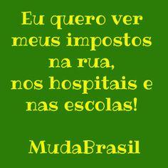 Eu quero ver meus impostos na rua, nos hospitais e nas escolas! #changebrazil
