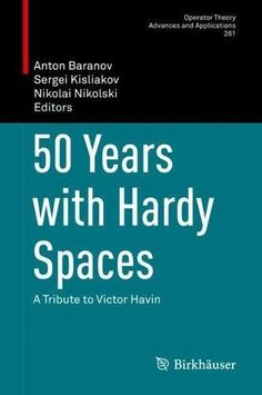 50 Years with Hardy Spaces: A Tribute to Victor Havin (Operator Theory: Advances and Applications)