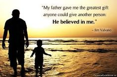 My father believed in me