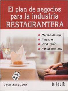 Título: El plan de negocios para la industria restaurantera / Autor: Durón García, Carlos  / Ubicación: FCCTP – Gastronomía – Tercer piso / Código:  G 658.15937 D97P