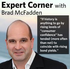 """If history is anything to go by rising levels of ""consumer confidence"" has tended (more often than not) to coincide with rising bond yields."" - Brad McFadden"