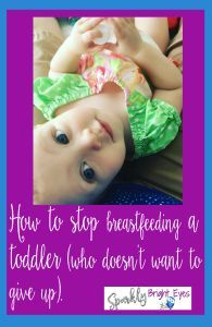 how to stop breastfeeding a toddler (who doesn't want to give up)- toddler weaning www.brighteyes77au.com