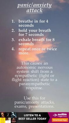 Panic/Anxiety Attack: breathe in 4 sec; hold breath 7 sec; exhale for 8 sec; repeat 1 or 2 more times - this causes an autonomic nervous system shift from a sympathetic (fight or flight syndrome) state to a parasympathetic response Test Anxiety, Health Anxiety, Anxiety Tips, Anxiety Relief, Stress And Anxiety, Mental Health, Anxiety Cure, Spiritual Health, Health And Wellness