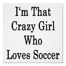 I'm That Crazy Girl Who Loves Soccer Print by Supernova23a Soccer Tips, Soccer Stuff, Basketball Video Games, Soccer Memes, Football Quotes, Basketball Workouts, Sports Memes, Basketball Plays, Football Soccer