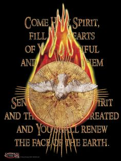 """""""Come Holy Spirit, fill the hearts of your faithful and kindle in them the fire of your love. Send forth your Spirit and they shall be created. And You shall renew the face of the earth."""" St. Louis de Montfort prayer."""
