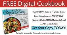 This free digital cookbook is full of unique and healthy salad recipes that will inspire you to get creative in the kitchen. BONUS - 6 weeks of additional recipes sent straight to your inbox. Whether you need a side dish or a dinner salad this FREE recipe book is for you! http://www.groundedandsurrounded.com/free-digital-cookbook/