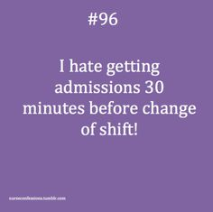 30 minutes would be generous where I work...try 5 minutes before change of shift!