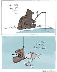 """""""Et voilà comment on piège un poisson. - Et voilà comment on dupe un ours."""""""