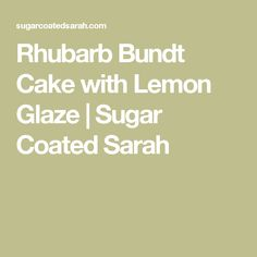 Rhubarb Bundt Cake with Lemon Glaze | Sugar Coated Sarah