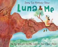 Luna and Me: The True Story of a Girl Who Lived in a Tree to Save a Forest / Jenny Sue Kostecki-Shaw. J BIO. AR: unlisted*  Lexile: unlisted* (*as of 9/19/15)