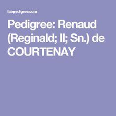 Pedigree: Renaud (Reginald; II; Sn.) de COURTENAY