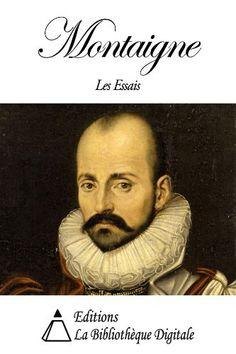 Montaigne - Les Essais (French Edition) by Michel de Montaigne. $1.25. 903 pages. Publisher: Editions la Bibliothèque Digitale (May 7, 2012)