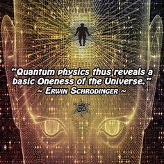 """Quantum physics thus reveals a basic Oneness of the Universe."" ~ Erwin Schrödinger"