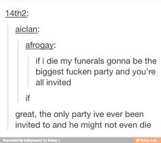 Yes all of my loyal followers are invited to my funeral if I die and of you're not going to come... Here's a friendly reminder... There's going to be food and people from Pinterest